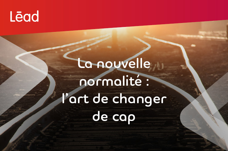 Magazine Lēad, numéro 25. La nouvelle normalité : l'art de changer de cap.