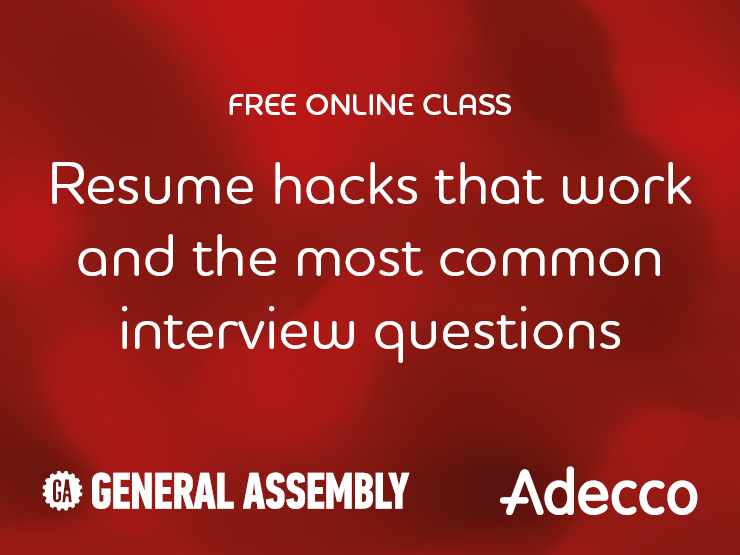FREE ONLINE CLASS: Resume hacks that work and the most common interview questions by General Assembly and Adecco